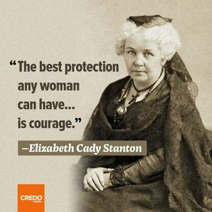One of the inspiring quotes of Elizabeth Stanton  (1815 – 1902) leader in women's rights movement