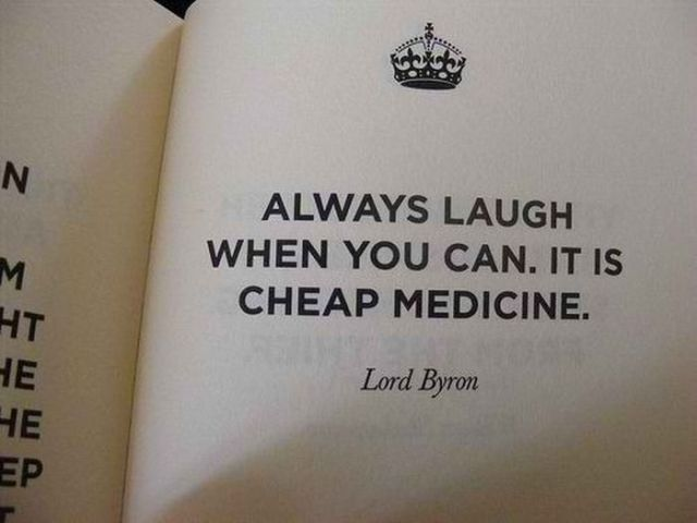Always laughWords Of Wisdom, Lordbyron, Lord Byron, Quotes To Inspiration, Hangover Cure, Medicine, Laughter, Inspiration Quotes, Positive Attitude