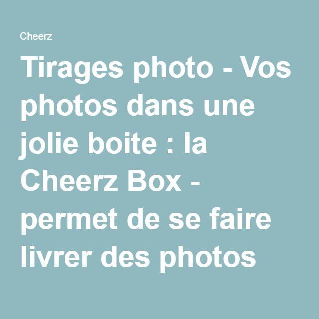 Tirages photo - Vos photos dans une jolie boite : la Cheerz Box - permet de se faire livrer des photos chez soi à partir de son ordi