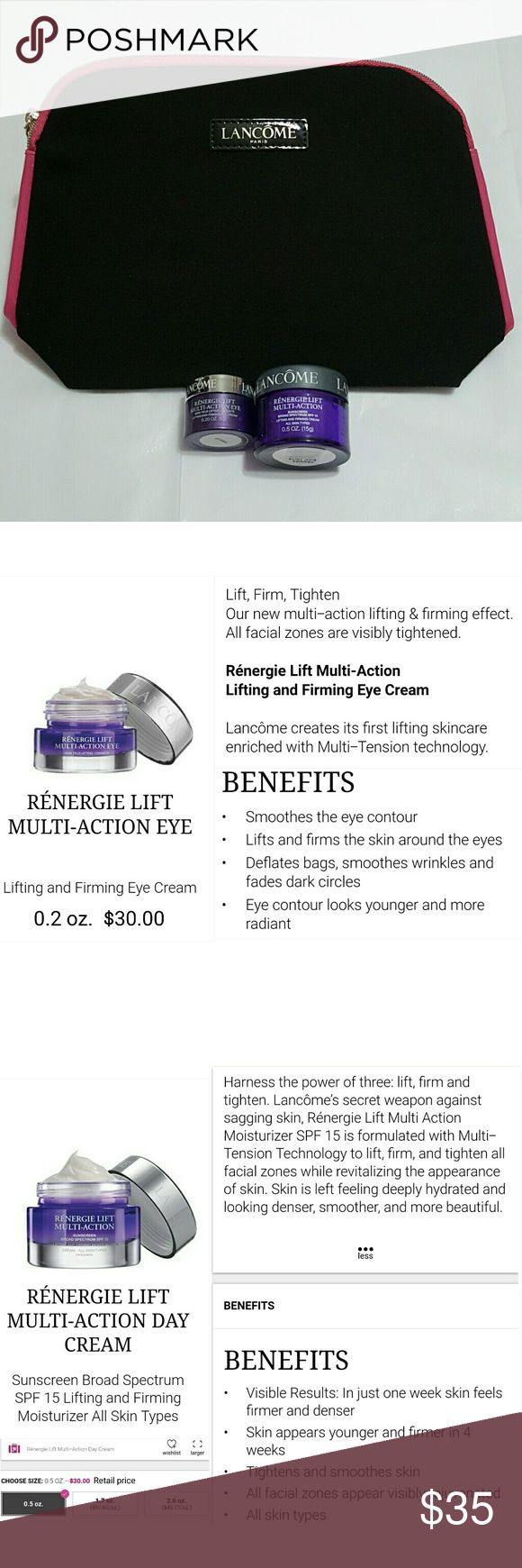 New! Lancome Renergie Multi-Action Eye & Day Cream New!  Lancome Renergie Lift Multi-Action Eye Cream, Day Cream, and makeup bag.  **1 - 0.2 oz. Renergie Lift Multi-Action Eye Cream  Lifts and firms the skin around eyes, deflates bag, smoothes  wrinkles and fades dark circles, smoothes the eye contour.  **1 - 0.5 oz. Renergie Lift Multi-Action Day Cream SPF 15  Visible results:  In just one week skins feel firmer and denser,  tightens and smoothes skin, all facial zone appears visibly…