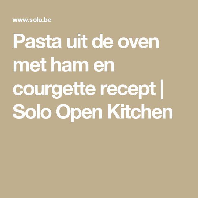 Pasta uit de oven met ham en courgette recept | Solo Open Kitchen