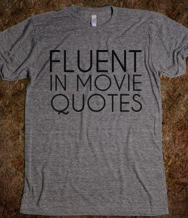 I am fluent in movie quotes.  And sarcasm.