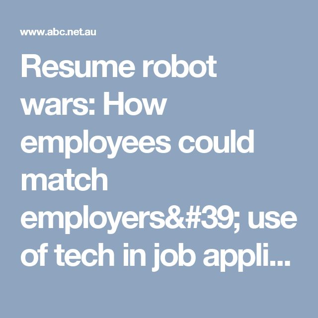 Resume robot wars: How employees could match employers' use of tech in job applications - ABC News (Australian Broadcasting Corporation)