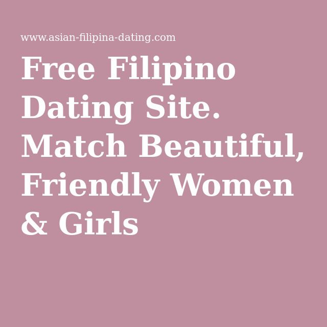 Free Filipino Dating Site. Match Beautiful, Friendly Women & Girls