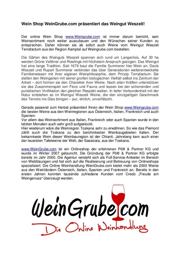 Der online Wein Shop www.Weingrube.com ist immer darum bemüht, sein Weinsortiment noch weiter auszubauen und den Wünschen seiner Kunden zu entsprechen. Daher können sie ab sofort auch Weine vom Weingut Weszeli Terrafactum aus der Region Kamptal auf Weingrube.com bestellen.