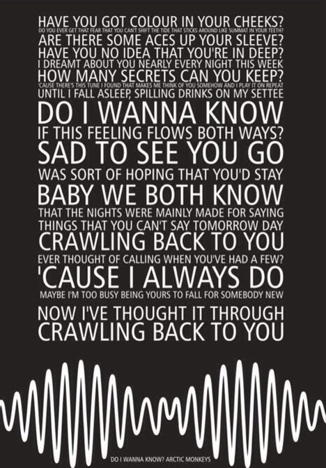"""Do I Wanna Know by Arctic Monkeys - """"...'cause there's this tune I found that makes me think of you somehow and I play it on repeat, until I fall asleep..."""""""