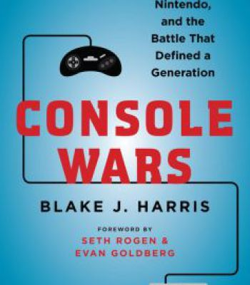 Console Wars: Sega Nintendo And The Battle That Defined A Generation PDF