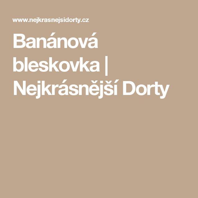 Banánová bleskovka | Nejkrásnější Dorty