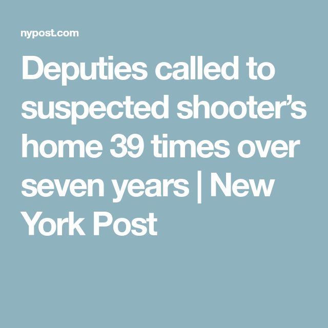 Deputies called to suspected shooter's home 39 times over seven years | New York Post