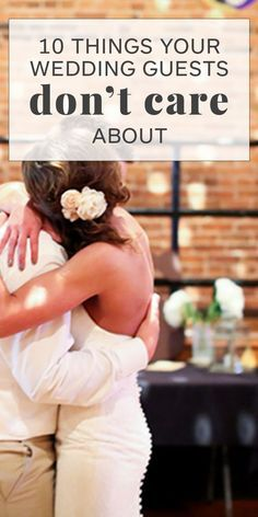 Gute Tipps! 10 Things Your Wedding Guests Don't Care About