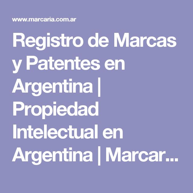 Registro de Marcas y Patentes en Argentina | Propiedad Intelectual en Argentina | Marcaria.com.ar