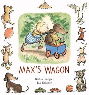 """""""Max's Wagon"""", by Barbro Lindgren, illustrated by Eva Eriksson - one in a series of delightful, economically worded books about Max (and his dog)."""