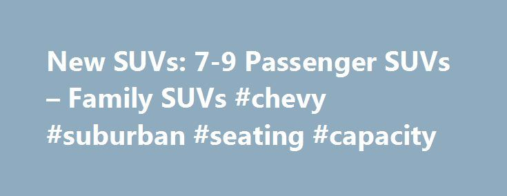 New SUVs: 7-9 Passenger SUVs – Family SUVs #chevy #suburban #seating #capacity http://finances.nef2.com/new-suvs-7-9-passenger-suvs-family-suvs-chevy-suburban-seating-capacity/  # Chevrolet is the first company to offer built-in 4G LTE Wi-Fi † to cars, trucks and crossover SUVs. When your car is running or is in accessory mode, you'll have a more powerful connection than a smartphone or mobile hotspot. It's a fast and reliable connection that doesn't rely on your mobile device's battery…