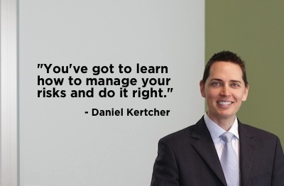 """""""You've got to learn how to manage your risks and do it right."""" - Daniel Kertcher #quote"""