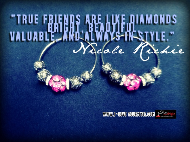 """""""True Friends are like Diamonds bright, beautiful, valuable and always in style.""""  -Nicole Richie"""