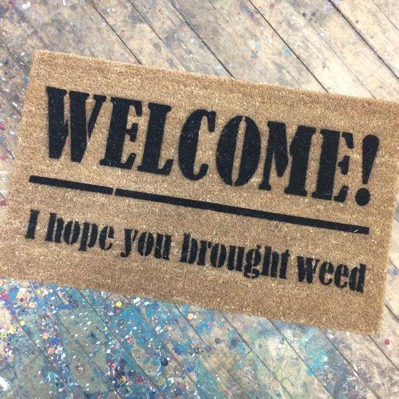 WEED lovers Welcome, I hope you brought weed™ pot marijuana doormat
