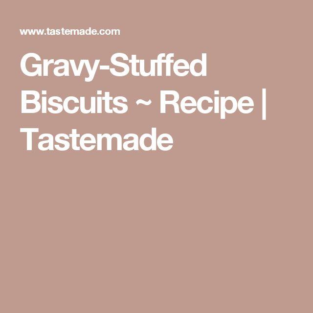 Gravy-Stuffed Biscuits ~ Recipe | Tastemade