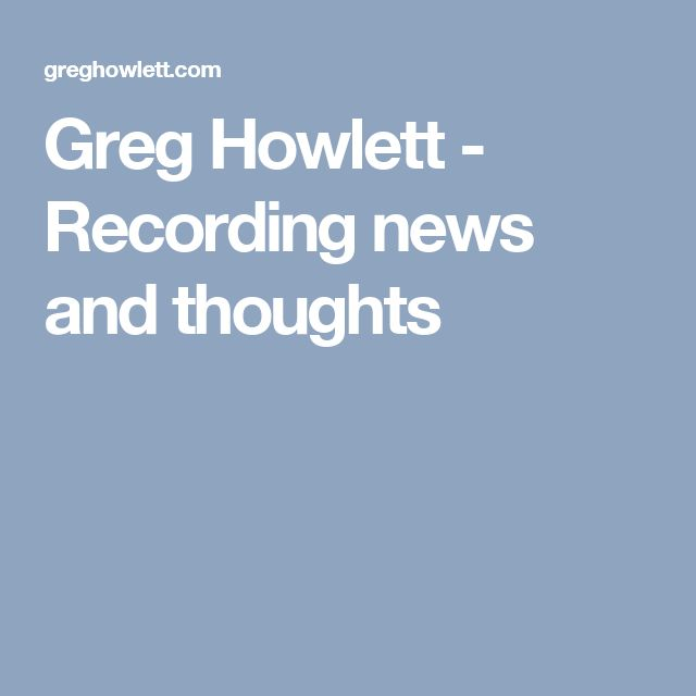 Greg Howlett - Recording news and thoughts