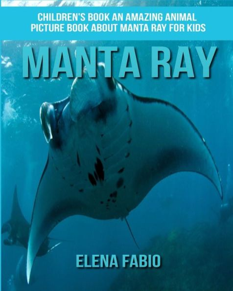 Children's Book: An Amazing Animal Picture Book about Manta Ray for Kids