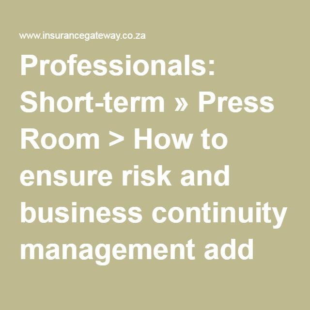 Professionals: Short-term » Press Room > How to ensure risk and business continuity management add value