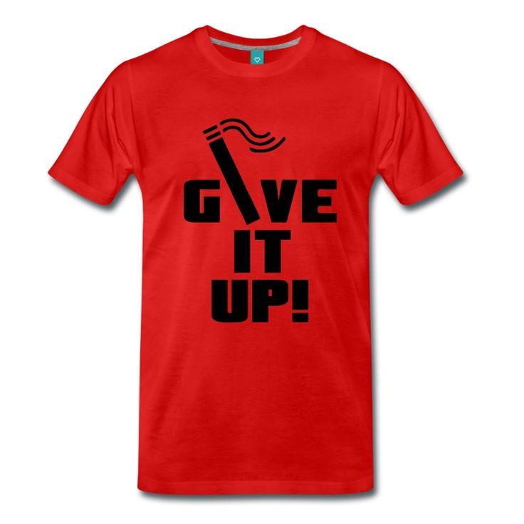 Give it up! Tolle Motivations-Shirts und Geschenke für alle zukünftigen Nichtraucher. #giveitup #rauchen #smoking #nichtraucher #nichtrauchen #rauchenaufhören #vorsatz #motivation #zigarette #nikotin #drogen #sprüche #shirts #geschenke