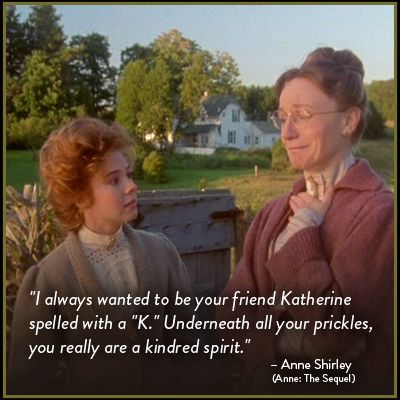 Anne could make anyone a kindred spirit.