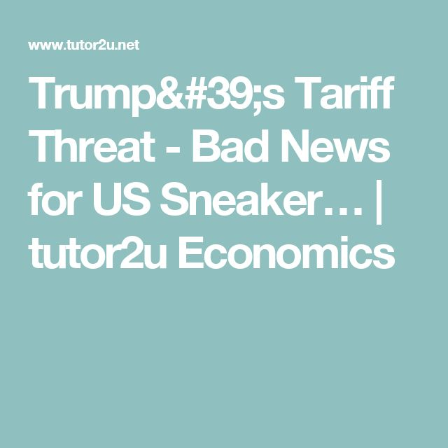 Trump's Tariff Threat - Bad News for US Sneaker… | tutor2u Economics