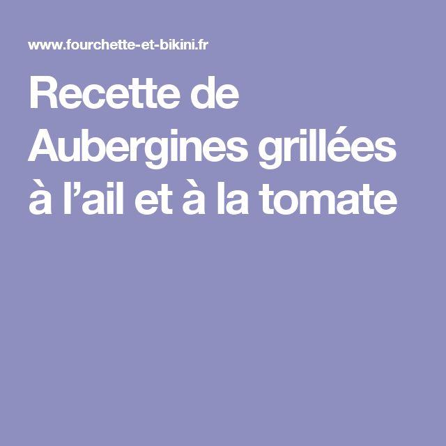 Recette de Aubergines grillées à l'ail et à la tomate
