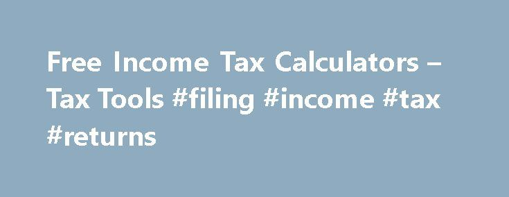 Free Income Tax Calculators – Tax Tools #filing #income #tax #returns http://incom.remmont.com/free-income-tax-calculators-tax-tools-filing-income-tax-returns/  #income estimator # Free tax calculators and tools * Important Offer Details and Disclosures Filing Deadline: IRS filing deadline for tax year 2015 is April 18, 2016 (except for residents of Massachusetts or Maine, where the IRS filing deadline for tax year 2015 is April 19, 2016). Try for Free/Pay When You File: TurboTax online…