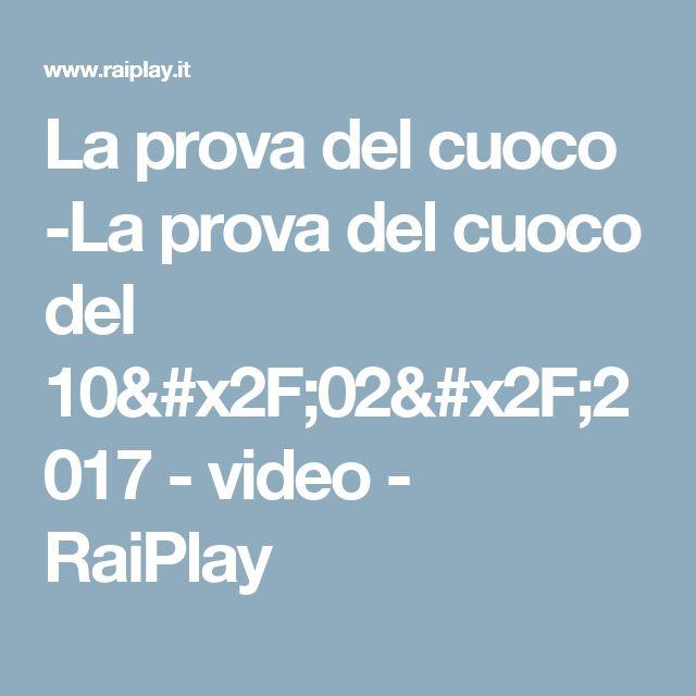 La prova del cuoco -La prova del cuoco del 10/02/2017 - video - RaiPlay