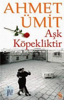 Kitapça Yaşamak: Ahmet ÜMİT - Aşk Köpekliktir