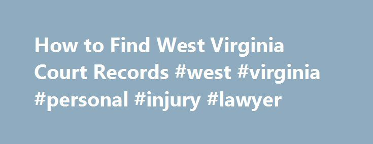 How to Find West Virginia Court Records #west #virginia #personal #injury #lawyer http://corpus-christi.remmont.com/how-to-find-west-virginia-court-records-west-virginia-personal-injury-lawyer/  # Home > West Virginia Court Guide Finding Court Records in West Virginia West Virginia Courts Overview It helps to understand how the West Virginia state court system works when you're trying to find court records. The West Virginia trial court system consists of Circuit Courts. Magistrate Courts…
