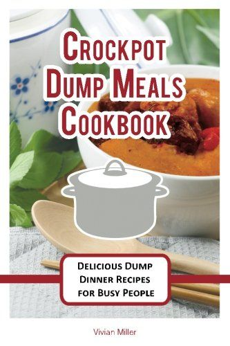 Crockpot Dump Meals Cookbook Delicious Dump Dinner Recipes for Busy People The Best Crockpot Recipes Volume 3