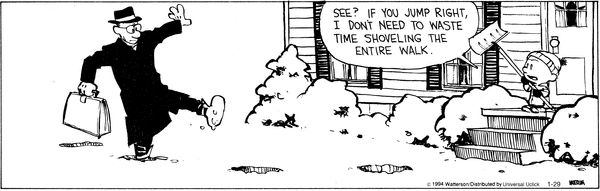 Calvin and Hobbes - If you jump right, I don't need to waste time shoveling the entire walk.