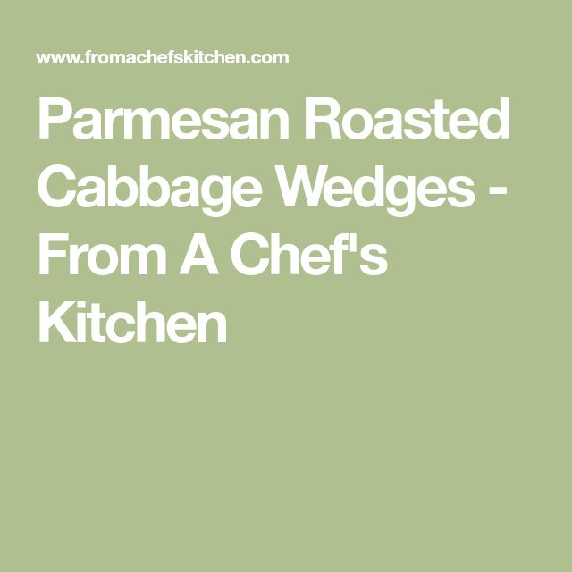 Parmesan Roasted Cabbage Wedges - From A Chef's Kitchen