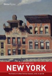 """""""The Art Lovers' Guide. New York: The finest art in New York by museum, artist, or period"""" 2011"""