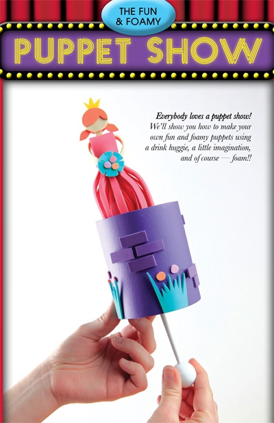 Everybody loves a puppet show! We'll show you how to make your own fun and foamy puppets using a drink huggie, a little imagination, and of course—foam!!