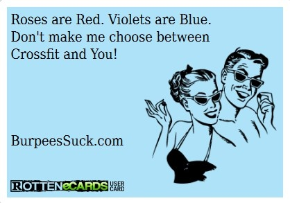 Roses are red. Violets are blue. Don't make me choose between CrossFit and you!