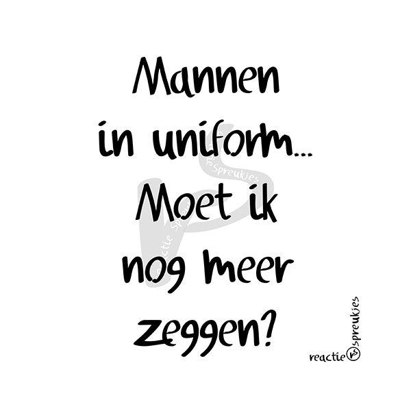 Mannen in uniform... mmmm.... ;) #humor #reactie #spreukjes