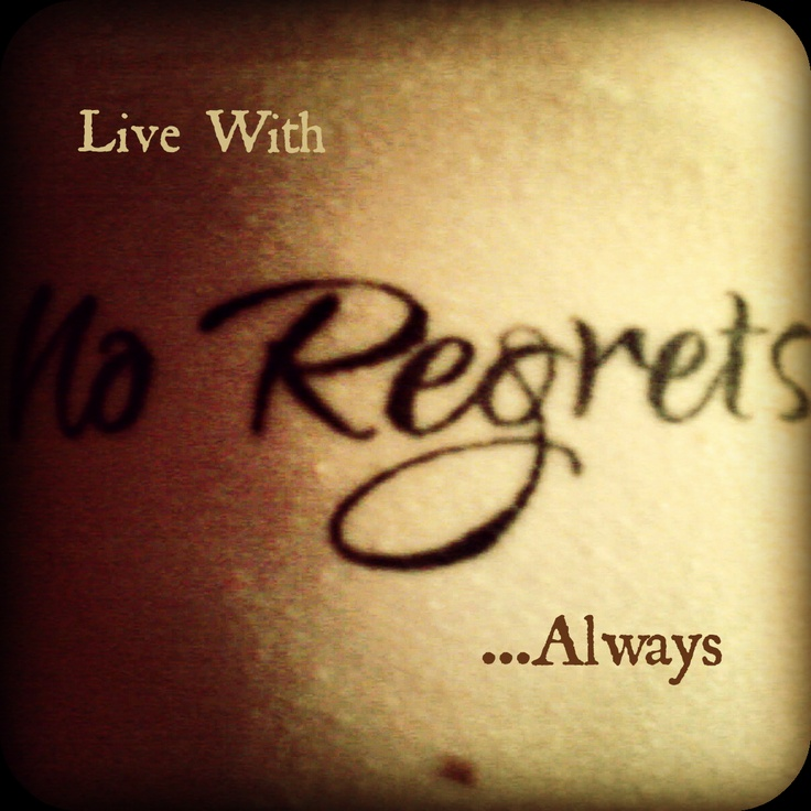 No Regrets Tattoo Quotes Live With No Regrets Tattoo: 1000+ Images About Tattoo On Pinterest
