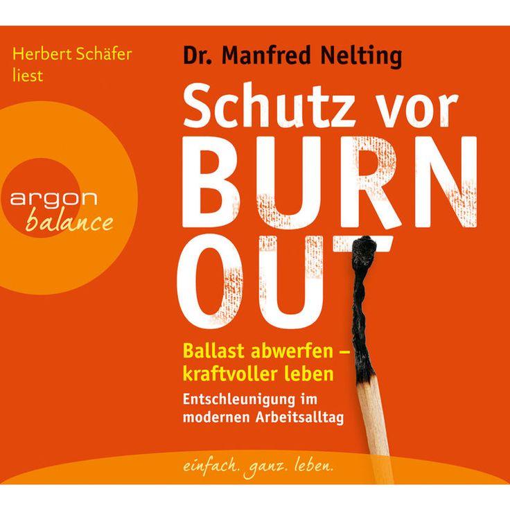 Schutz vor Burn-out - Ballast abwerfen - kraftvoller leben. Entschleunigung im modernen Arbeitsalltag by Manfred Nelting