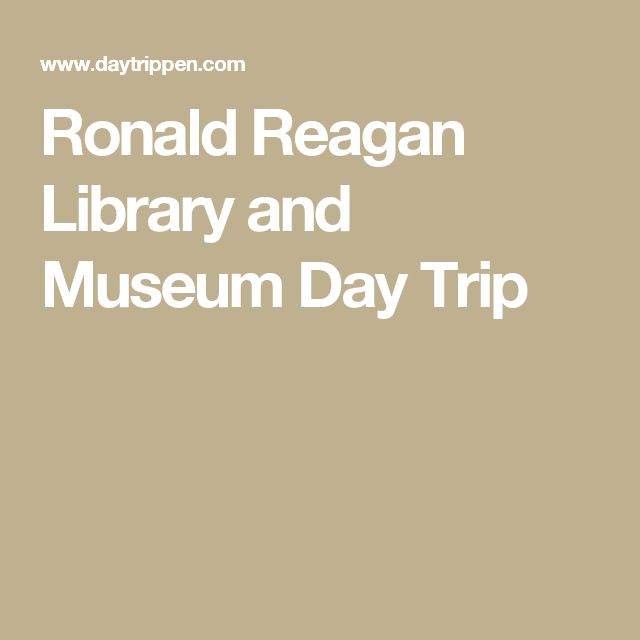 Ronald Reagan Library and Museum Day Trip