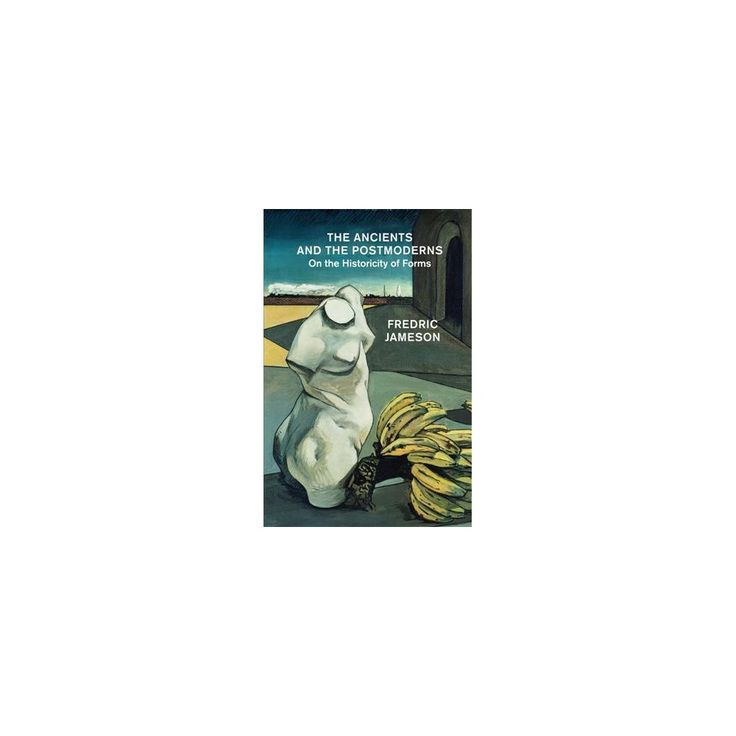 Ancients and the Postmoderns : On the Historicity of Forms (Reprint) (Paperback) (Fredric Jameson)