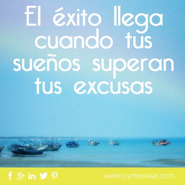 Nunca olvides que el #Éxito llega cuando tus #Sueños superna tus excusas. #Frase #Motivación.