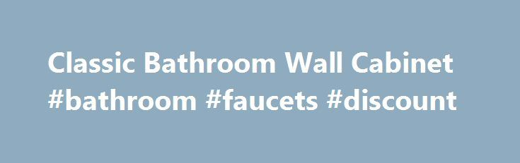 Classic Bathroom Wall Cabinet #bathroom #faucets #discount http://bathrooms.remmont.com/classic-bathroom-wall-cabinet-bathroom-faucets-discount/  #bathroom wall cabinet Classic Bathroom Wall Cabinet Take 3 and pay £33.00 for 3 months and opt out of interest. Representative 39.9% APR variable. 1 month = 28 days. Over 18s only. Credit provided subject to status by Shop Direct Finance Company Limited. Authorised and regulated by the Financial Conduct Authority. You can pay what you want when…