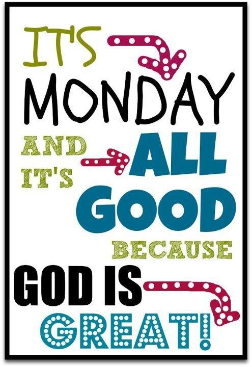 Monday!                                                                                                                                                                                 More