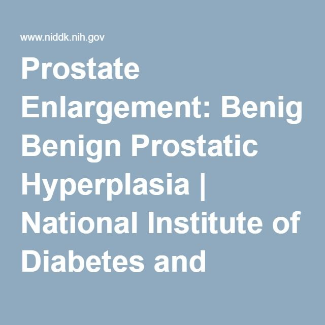 Prostate Enlargement: Benign Prostatic Hyperplasia | National Institute of Diabetes and Digestive and Kidney Diseases (NIDDK)