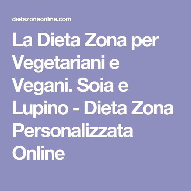 La Dieta Zona per Vegetariani e Vegani. Soia e Lupino - Dieta Zona Personalizzata Online