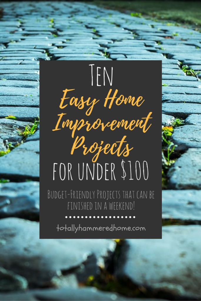 10 Home Improvement Projects For Under $100 | Totally Hammered Home
