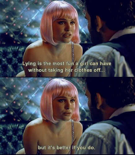 Lying is the most fun a girl can have without taking her clothes off... but it's better if you do (Panic ♥).